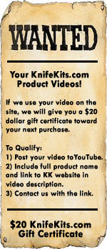 Send us your KnifeKits.com product video links on YouTube for a $20 dollar gift certificate! Click here...